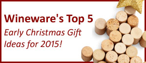 Wineware's Top 5 Early Christmas Gift Ideas for 2015!